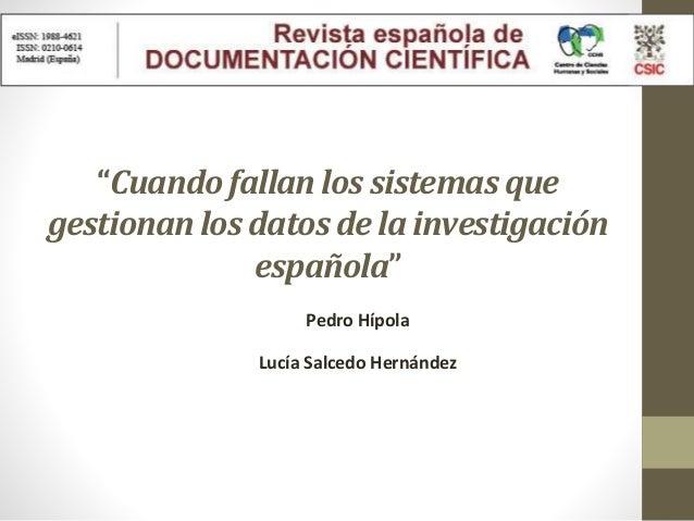 """Pedro Hípola Lucía Salcedo Hernández """"Cuando fallan los sistemas que gestionan los datos de la investigación española"""""""