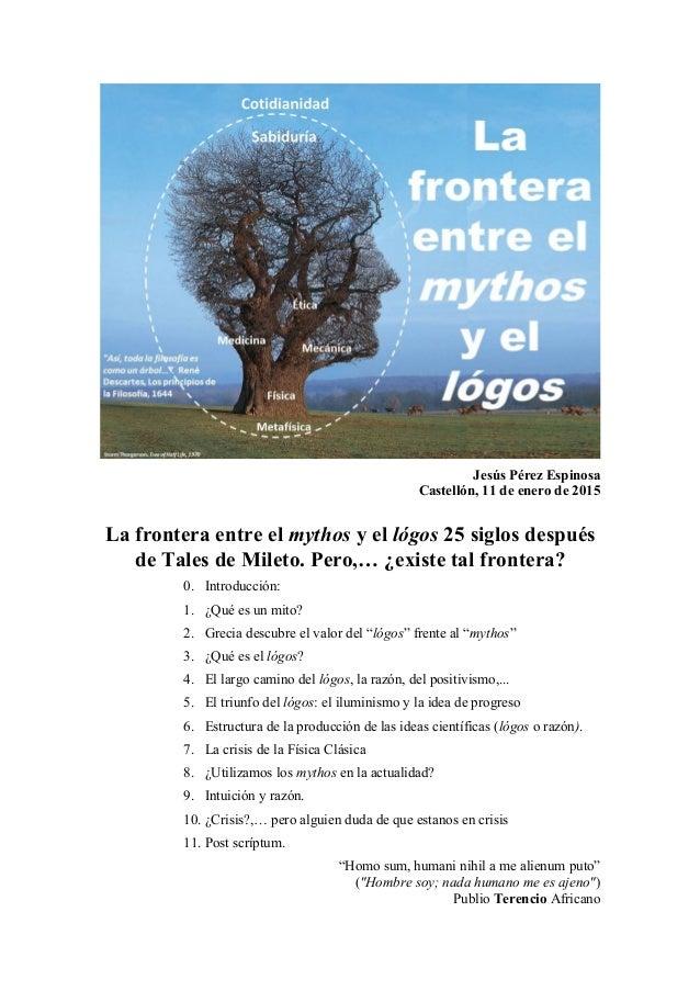 Jesús Pérez Espinosa Castellón, 11 de enero de 2015 La frontera entre el mythos y el lógos 25 siglos después de Tales de M...