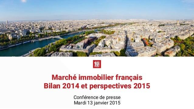 Marché immobilier français Bilan 2014 et perspectives 2015 Conférence de presse Mardi 13 janvier 2015