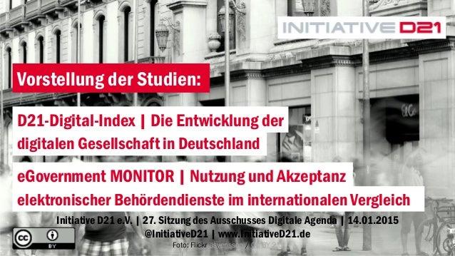 Initiative D21 e.V. | 27. Sitzung des Ausschusses Digitale Agenda | 14.01.2015 @InitiativeD21 | www.InitiativeD21.de Foto:...