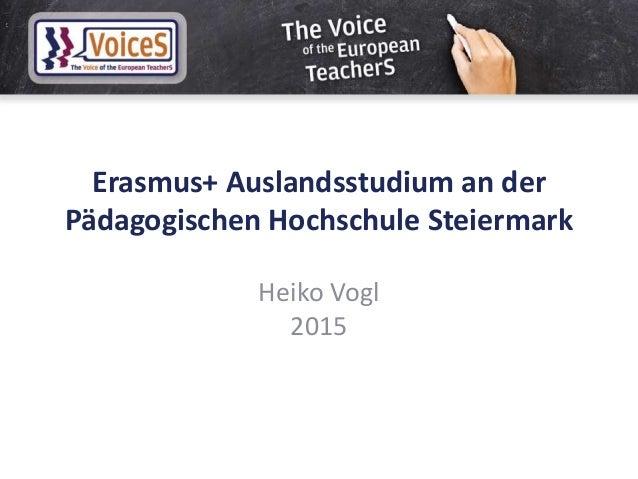 Erasmus+ Auslandsstudium an der Pädagogischen Hochschule Steiermark Heiko Vogl 2015