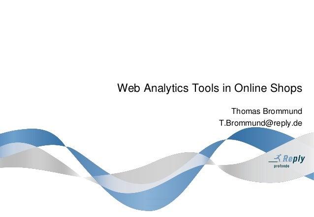 Web Analytics Tools in Online Shops Thomas Brommund T.Brommund@reply.de