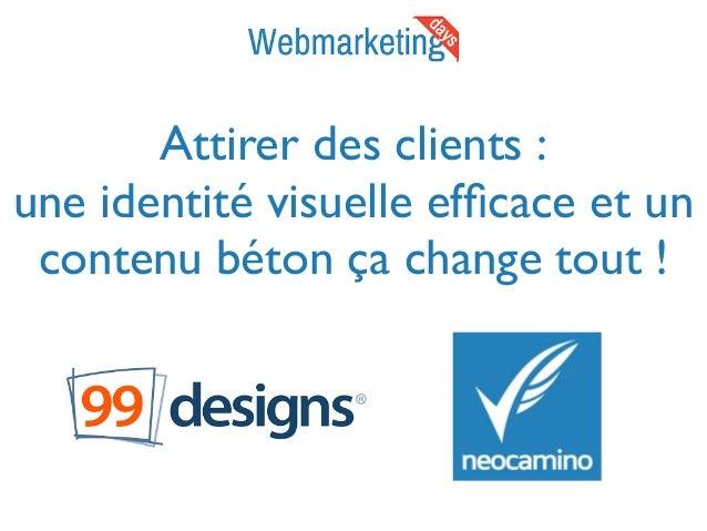 Attirer des clients : une identité visuelle efficace et un contenu béton ça change tout !
