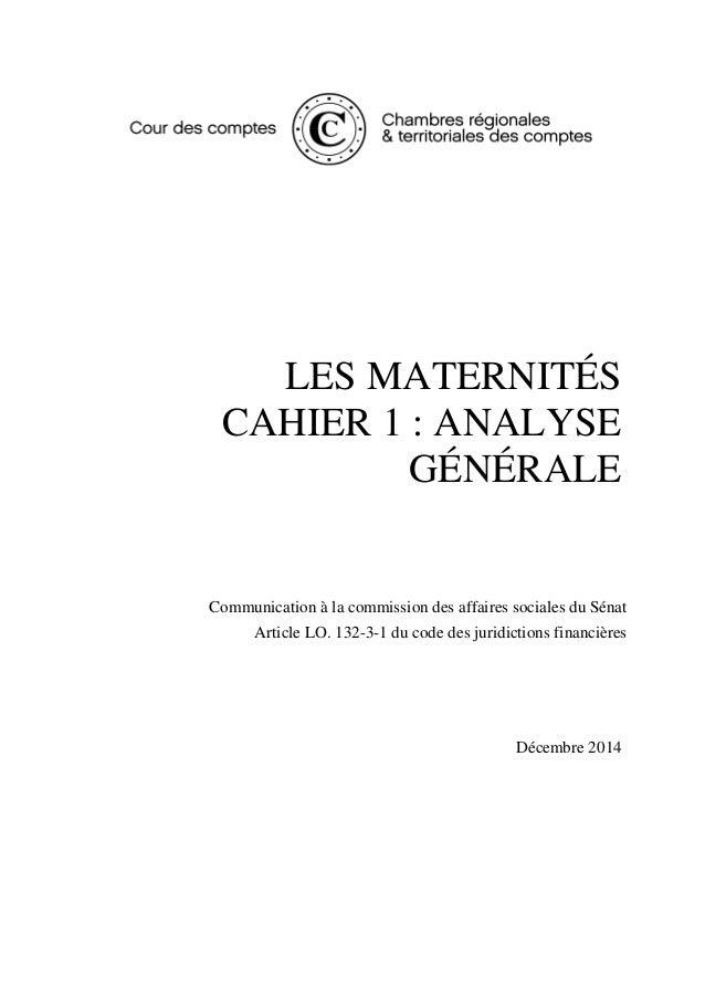 LES MATERNITÉS CAHIER 1 : ANALYSE GÉNÉRALE Rapport au parlement Décembre 2014 Communication à la commission des affaires s...