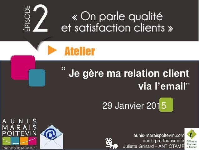 """aunis-maraispoitevin.com aunis-pro-tourisme.fr Juliette Grinard – ANT OTAMP """" Je gère ma relation client via l'email"""" 29 J..."""