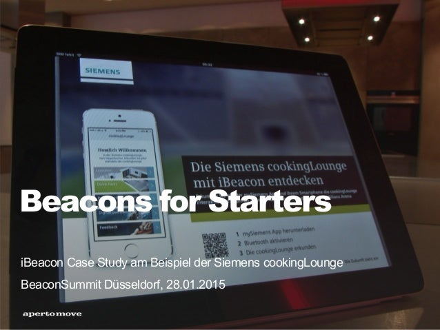 Beacons for Starters iBeacon Case Study am Beispiel der Siemens cookingLounge BeaconSummit Düsseldorf, 28.01.2015