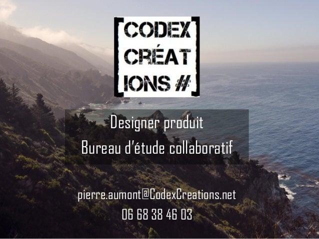 pierre.aumont@CodexCreations.net 06 68 38 46 03 Designer produit Bureau d'étude collaboratif