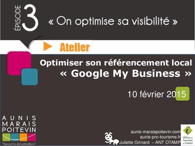 aunis-maraispoitevin.com aunis-pro-tourisme.fr Juliette Grinard – ANT OTAMP Optimiser son référencement local « Google My ...