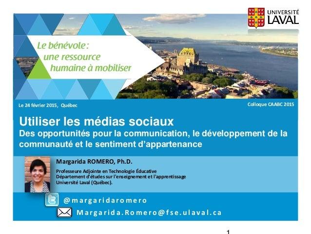 Margarida.Romero @fse.ulaval.ca Utiliser les médias sociaux Margarida ROMERO, Ph.D. Professeure Adjointe en Technologie Éd...