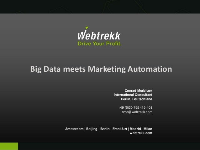 Big Data meets Marketing Automation Conrad Morbitzer International Consultant Berlin, Deutschland +49 (0)30 755 415-408 cm...