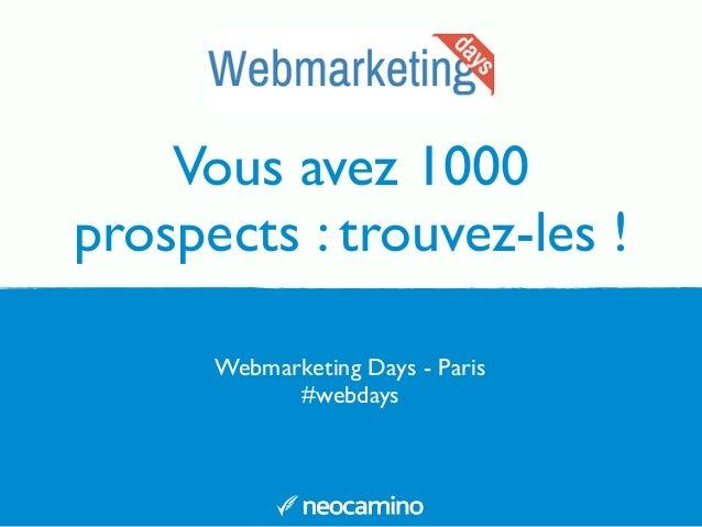 Vous avez 1000 prospects : trouvez-les ! Webmarketing Days - Paris #webdays