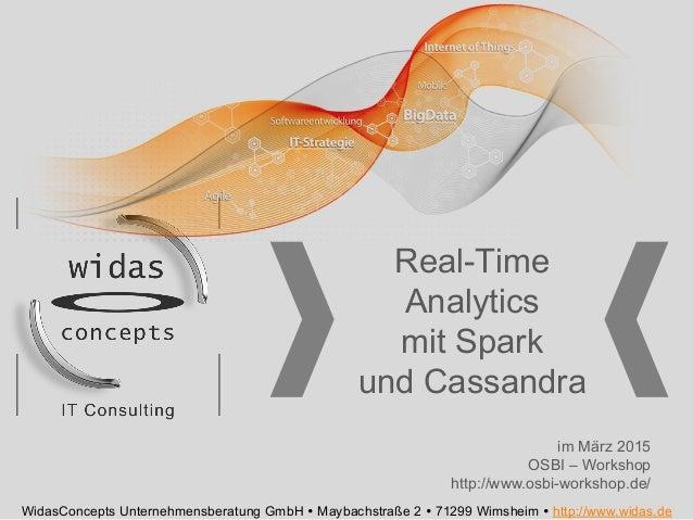 Real-Time Analytics mit Spark und Cassandra WidasConcepts Unternehmensberatung GmbH Ÿ Maybachstraße 2 Ÿ 71299 Wimsheim Ÿ...