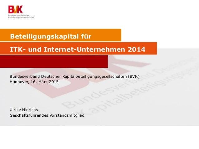 Beteiligungskapital für ITK- und Internet-Unternehmen 2014 Bundesverband Deutscher Kapitalbeteiligungsgesellschaften (BVK)...