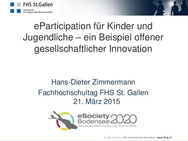 eParticipation für Kinder und Jugendliche – ein Beispiel offener gesellschaftlicher Innovation Hans-Dieter Zimmermann Fach...