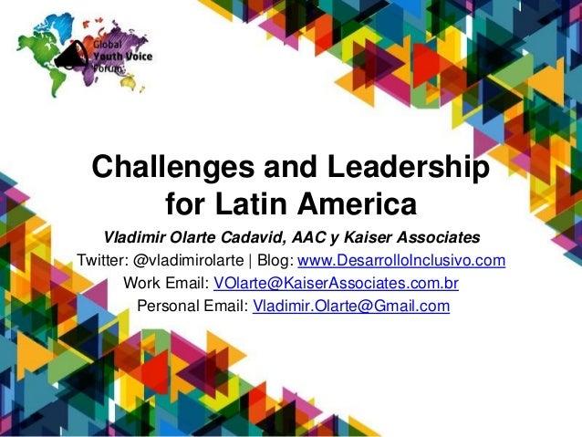 Challenges and Leadership for Latin America Vladimir Olarte Cadavid, AAC y Kaiser Associates Twitter: @vladimirolarte | Bl...