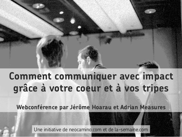 Comment communiquer avec impact grâce à votre coeur et à vos tripes Webconférence par Jérôme Hoarau et Adrian Measures Une...