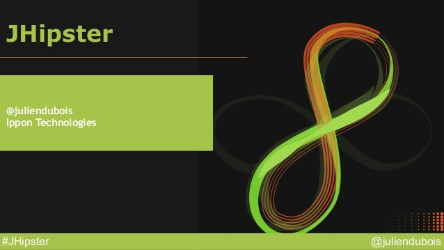 @juliendubois#JHipster JHipster @juliendubois Ippon Technologies