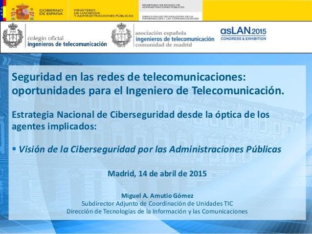 Seguridad en las redes de telecomunicaciones: oportunidades para el Ingeniero de Telecomunicación. Estrategia Nacional de ...