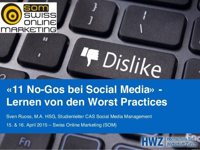 «11 No-Gos bei Social Media» -  Lernen von den Worst Practices Sven Ruoss, M.A. HSG, Studienleiter CAS Social Media Manag...