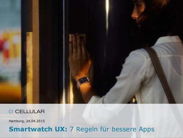 Hamburg, 24.04.2015 Smartwatch UX: 7 Regeln für bessere Apps