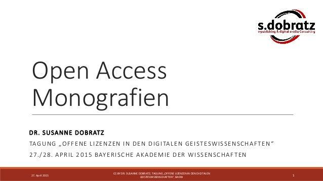 "Open Access Monografien DR. SUSANNE DOBRATZ TAGUNG ""OFFENE LIZENZEN IN DEN DIGITALEN GEISTESWISSENSCHAFTEN"" 27./28. APRIL ..."