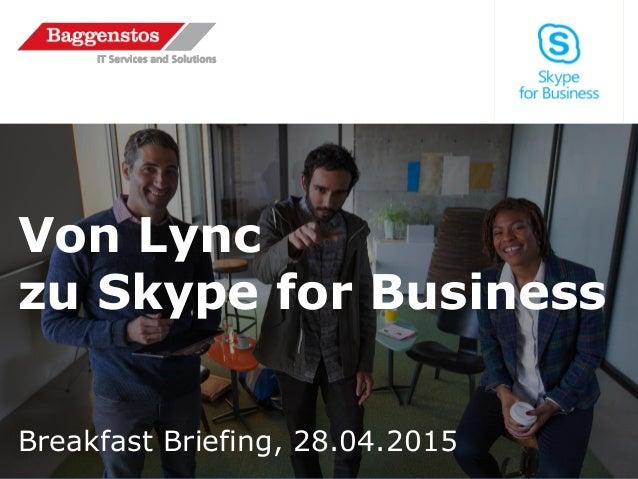 Von Lync zu Skype for Business Breakfast Briefing, 28.04.2015
