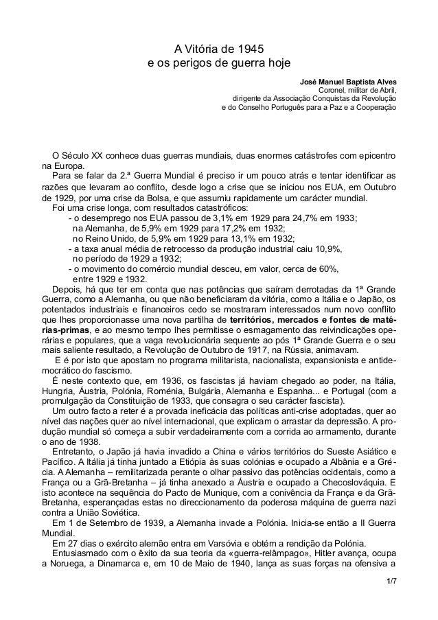 A Vitória de 1945 e os perigos de guerra hoje José Manuel Baptista Alves Coronel, militar de Abril, dirigente da Associaçã...