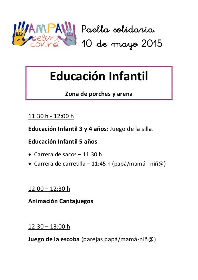 Paella solidaria. 10 de mayo 2015 Educación Infantil Zona de porches y arena 11:30 h - 12:00 h Educación Infantil 3 y 4 añ...