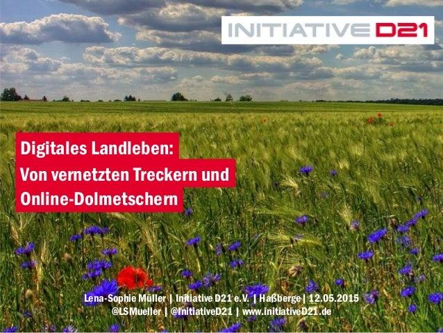 1 Lena-Sophie Müller | Initiative D21 e.V. | Haßberge| 12.05.2015 @LSMueller | @InitiativeD21 | www.initiativeD21.de Digit...
