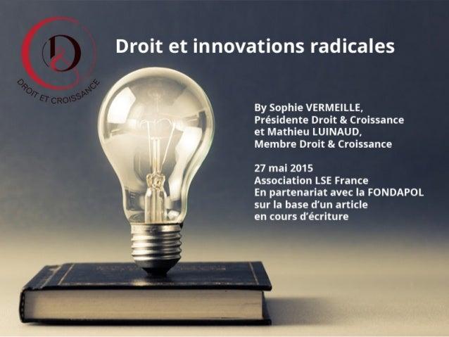 Droit et innovations radicales Sophie VERMEILLE Présidente, Droit & Croissance / Rules for Growth Avocat à la Cour, DLA Pi...