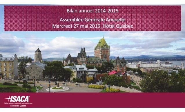 Bilanannuel2014‐2015 AssembléeGénéraleAnnuelle Mercredi27mai2015,HôtelQuébec