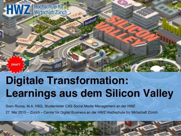 Digitale Transformation: ! Learnings aus dem Silicon Valley ! Sven Ruoss, M.A. HSG, Studienleiter CAS Social Media Managem...