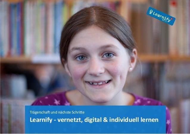 Trägerschaft und nächste Schritte Learnify - vernetzt, digital & individuell lernen