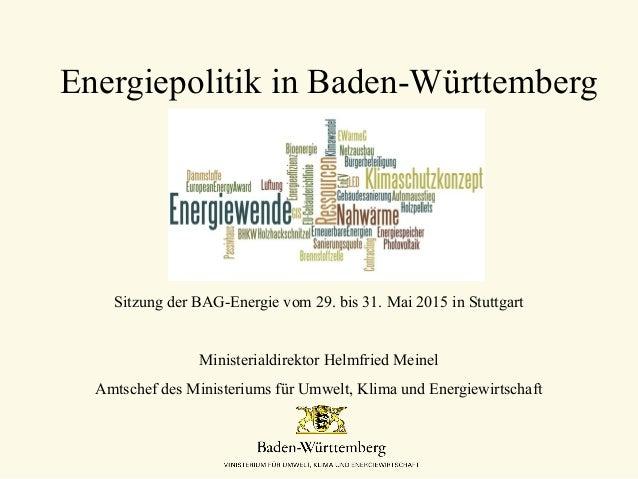 Energiepolitik in Baden-Württemberg Sitzung der BAG-Energie vom 29. bis 31. Mai 2015 in Stuttgart Ministerialdirektor Helm...