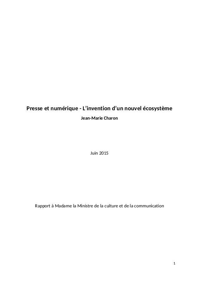Presse et numérique - L'invention d'un nouvel écosystème Jean-Marie Charon Juin 2015 Rapport à Madame la Ministre de la cu...