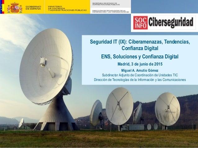 Seguridad IT (IX): Ciberamenazas, Tendencias, Confianza Digital ENS, Soluciones y Confianza Digital Madrid, 3 de junio de ...