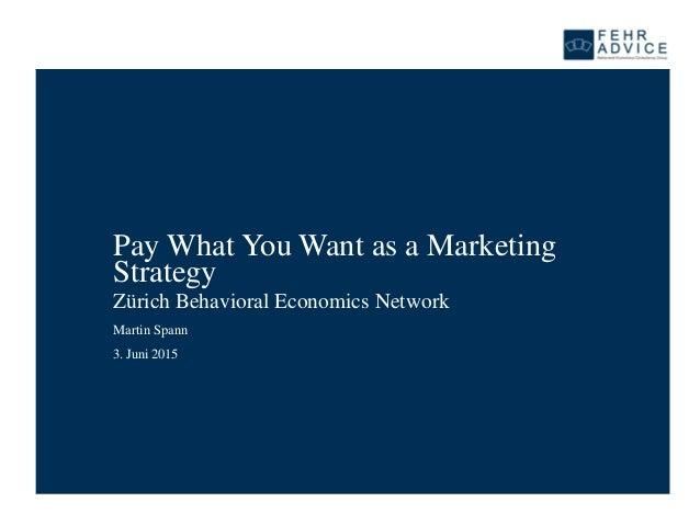 Pay What You Want as a Marketing Strategy Zürich Behavioral Economics Network 3. Juni 2015 Martin Spann