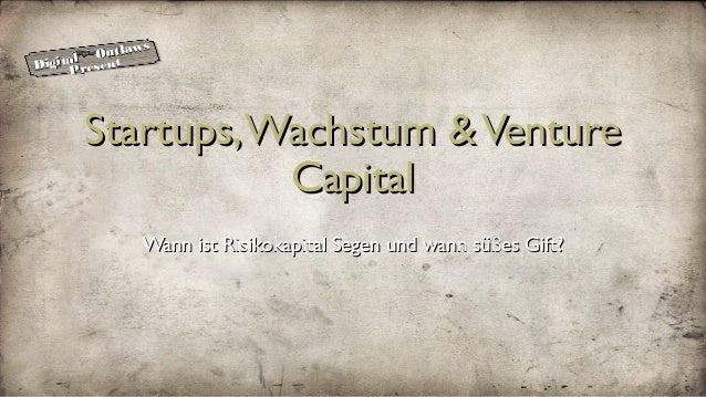 Digital Outlaws© by Alexander Marten Startups,Wachstum &VentureStartups,Wachstum &Venture CapitalCapital Wann ist Risikoka...