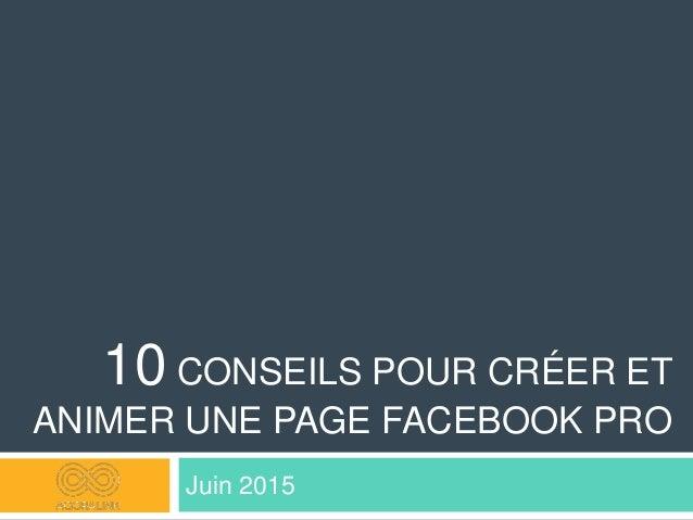 10 CONSEILS POUR CRÉER ET ANIMER UNE PAGE FACEBOOK PRO Juin 2015