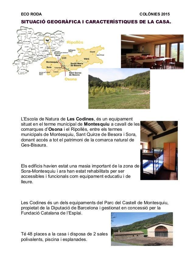 ECO RODA COLÒNIES 2015 SITUACIÓ GEOGRÀFICA I CARACTERÍSTIQUES DE LA CASA. L'Escola de Natura de Les Codines, és un equipam...