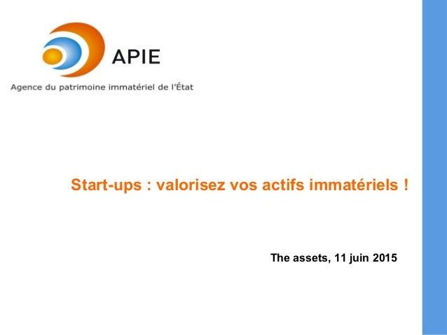 Start-ups : valorisez vos actifs immatériels ! The assets, 11 juin 2015