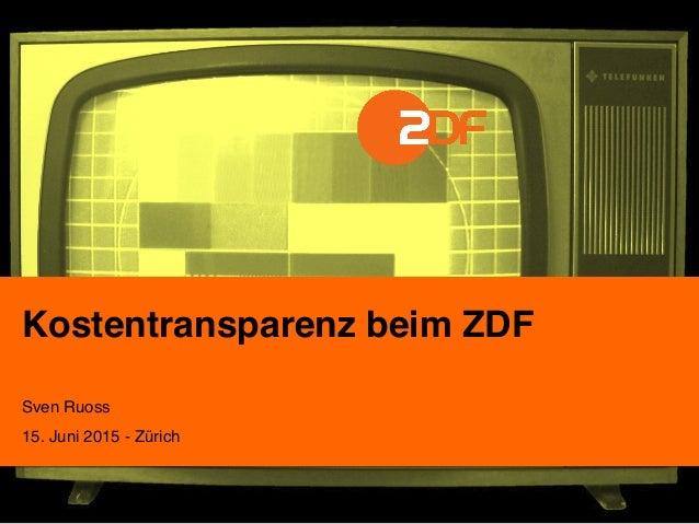 Kostentransparenz beim ZDF ! Sven Ruoss ! 15. Juni 2015 - Zürich!