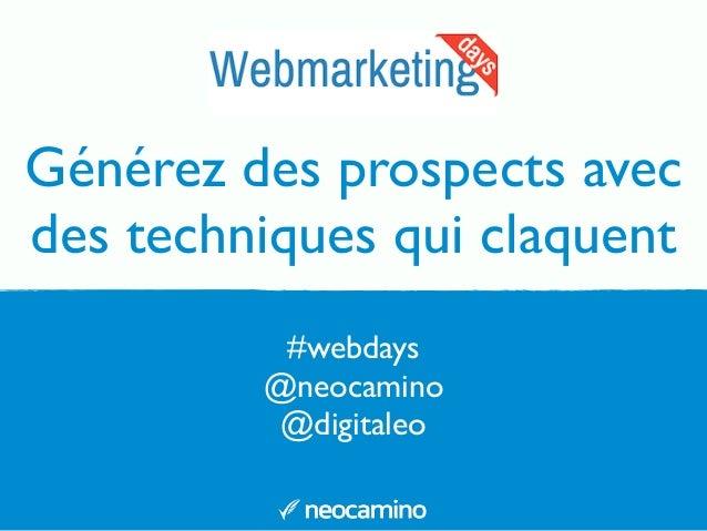 Générez des prospects avec des techniques qui claquent #webdays @neocamino @digitaleo