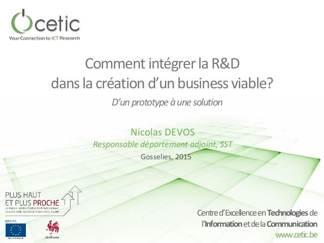 Centred'ExcellenceenTechnologiesde l'InformationetdelaCommunication www.cetic.be CommentintégrerlaR&D danslacréation d'unb...