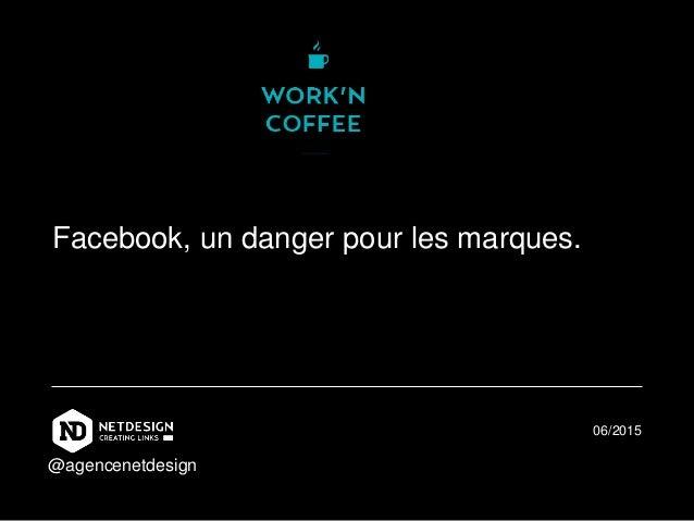 Facebook, un danger pour les marques. 06/2015 @agencenetdesign