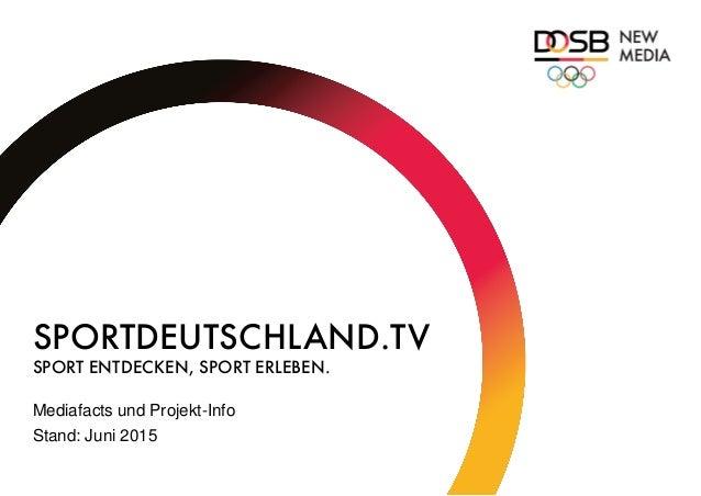 SPORTDEUTSCHLAND.TV SPORT ENTDECKEN, SPORT ERLEBEN. Mediafacts und Projekt-Info Stand: Juni 2015