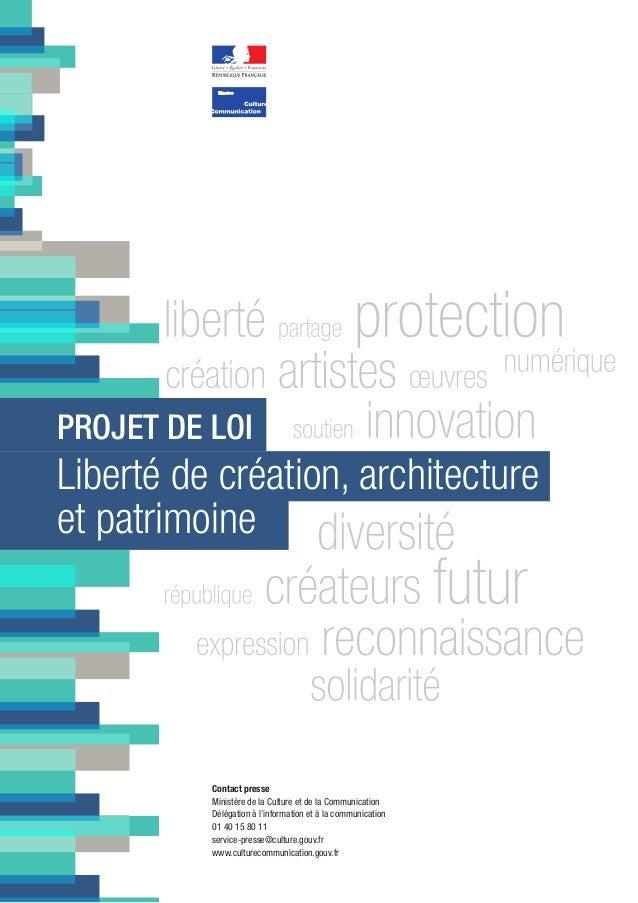 PROJET DE LOI Liberté de création, architecture et patrimoine Contact presse Ministère de la Culture et de la Communicatio...