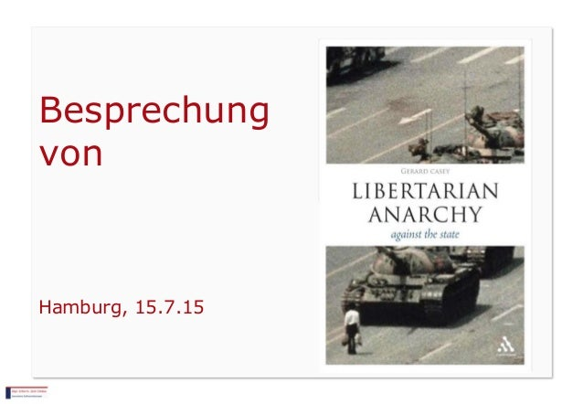 "Gerard Casey ""Libertarian Anarchy: Against the State"" Besprechung von Hamburg, 15.7.15"