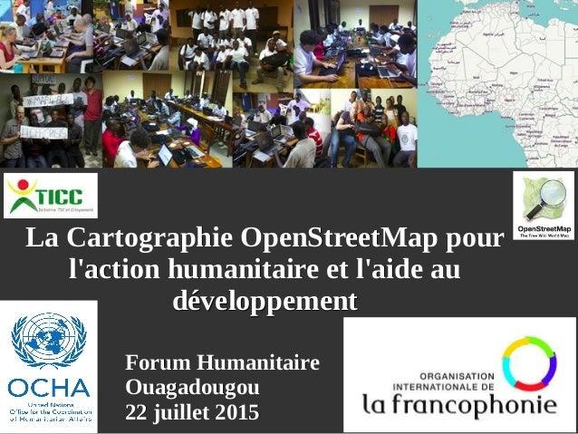 Forum HumanitaireForum Humanitaire OuagadougouOuagadougou 22 juillet 201522 juillet 2015 La Cartographie OpenStreetMap pou...