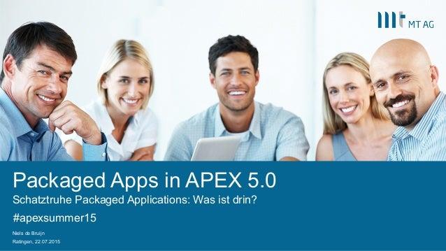 Packaged Apps in APEX 5.0 Schatztruhe Packaged Applications: Was ist drin? Niels de Bruijn Ratingen, 22.07.2015 #apexsumme...